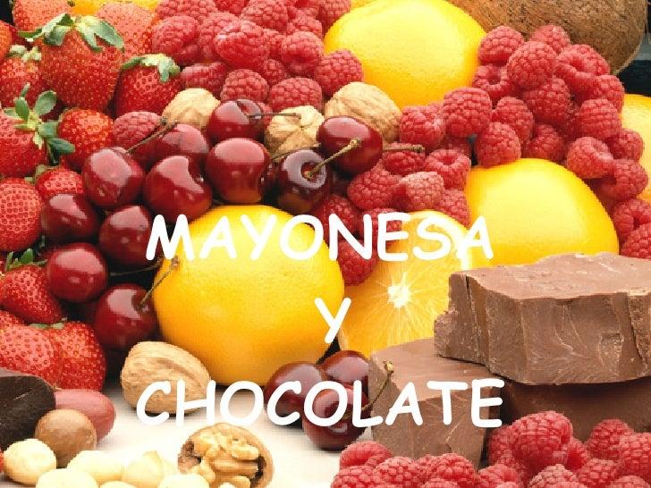 MAYONESA Y CHOCOLATE