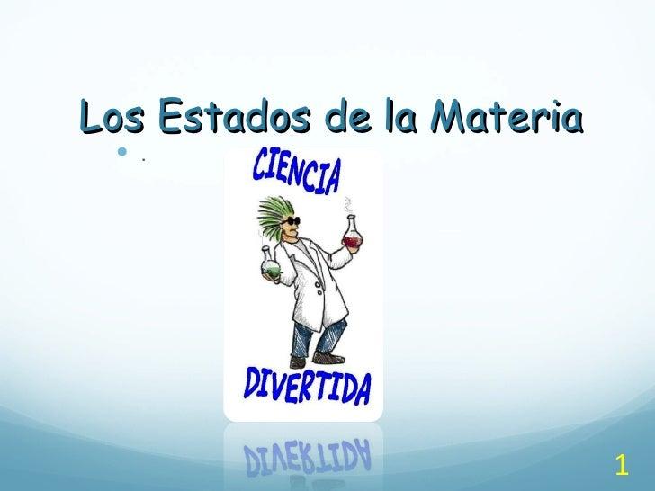 Los Estados de la Materia  .                            1