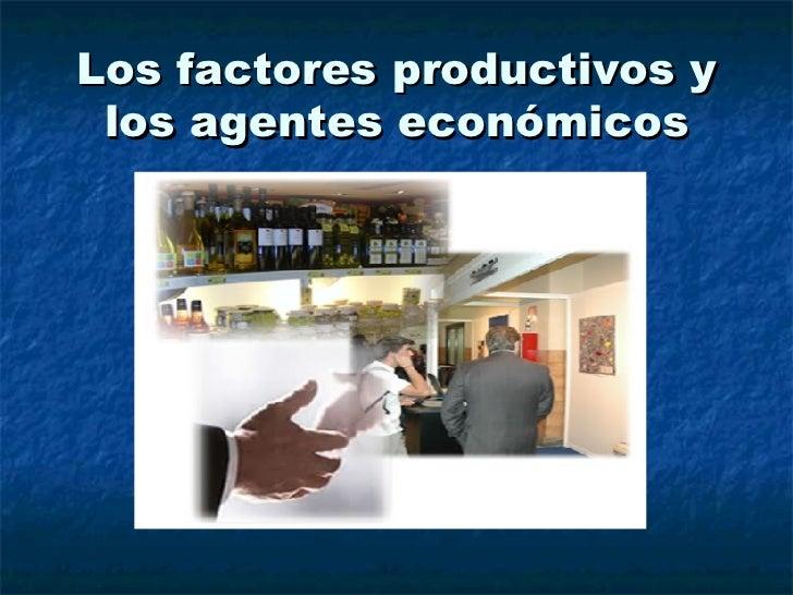 Los factores productivos y los agentes económicos