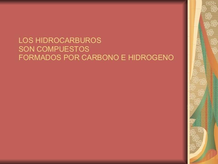 LOS HIDROCARBUROS SON COMPUESTOS FORMADOS POR CARBONO E HIDROGENO