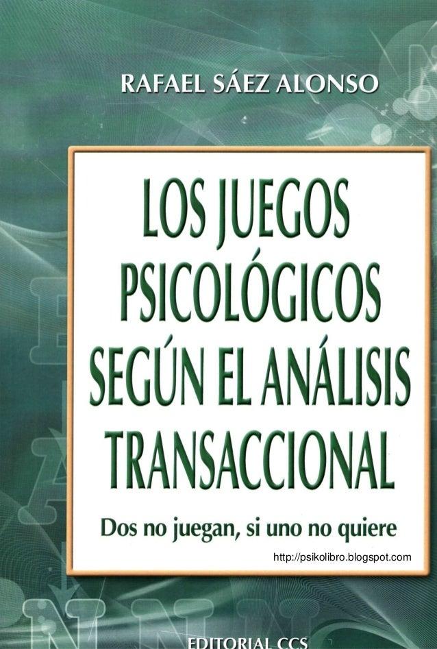AFAEL SAEZ ALONSO  LOSJUEGOS PSICOLÓGICOSSEGÚN EL ANÁLISISDos no juegan, si uno no quiere                 http://psikolibr...