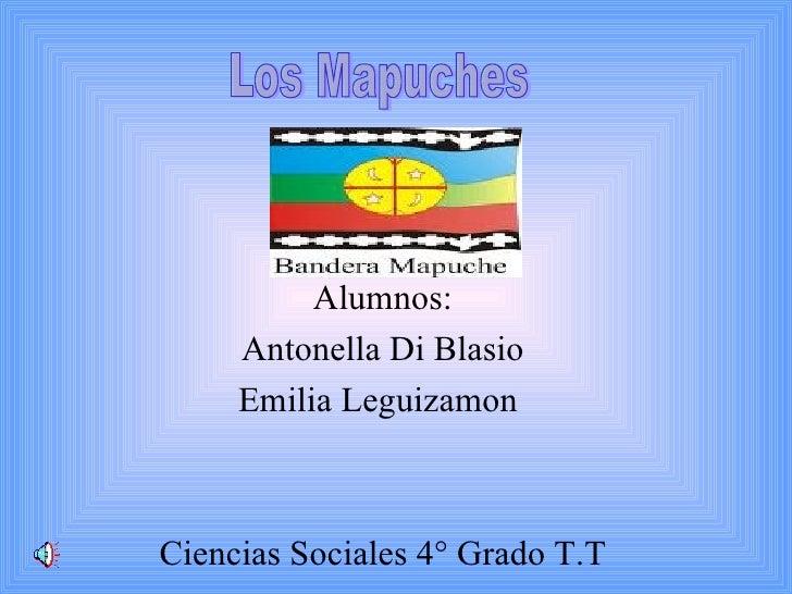 Alumnos: Antonella Di Blasio Emilia Leguizamon   Ciencias Sociales 4° Grado T.T Los Mapuches