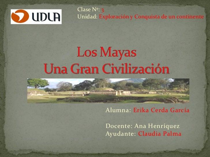 Clase Nº: 3Unidad: Exploración y Conquista de un continente          Alumna: Erika Cerda García          Docente: Ana Henr...