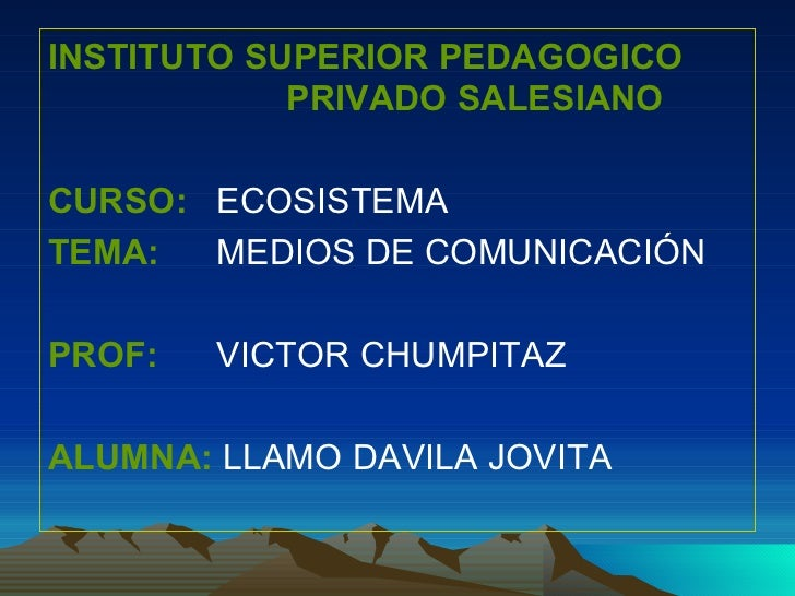 <ul><li>INSTITUTO SUPERIOR PEDAGOGICO  PRIVADO SALESIANO </li></ul><ul><li>CURSO:  ECOSISTEMA </li></ul><ul><li>TEMA:  MED...