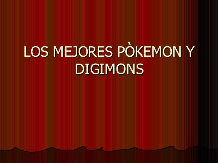 LOS MEJORES PÒKEMON Y DIGIMONS