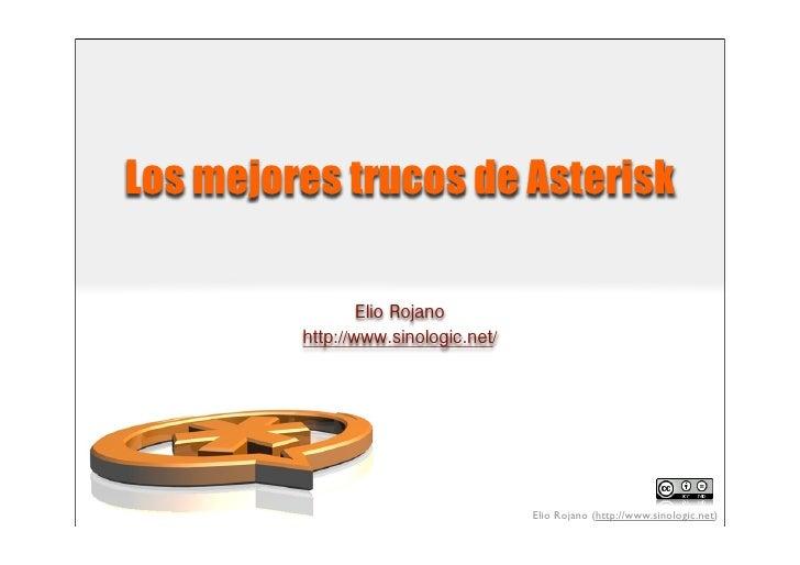 Los mejores trucos de Asterisk                   Elio Rojano          http://www.sinologic.net/                           ...