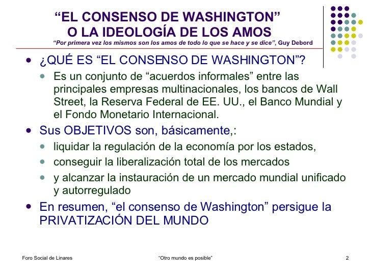 """"""" EL CONSENSO DE WASHINGTON""""  O LA IDEOLOGÍA DE LOS AMOS   """"Por primera vez los mismos son los amos de todo lo que se hace..."""