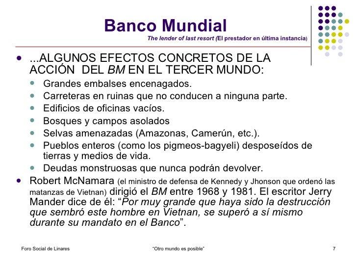 Banco Mundial   The lender of last resort ( El prestador en última instancia ) <ul><li>...ALGUNOS EFECTOS CONCRETOS DE LA ...