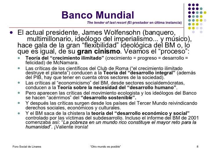 Banco Mundial   The lender of last resort ( El prestador en última instancia) <ul><li>El actual presidente, James Wolfenso...