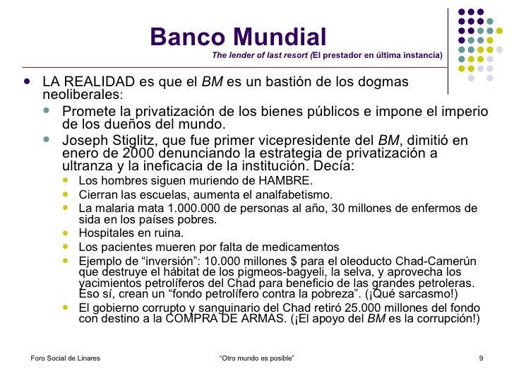 Banco Mundial   The lender of last resort ( El prestador en última instancia) <ul><li>LA REALIDAD es que el  BM  es un bas...
