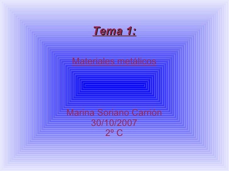 Tema 1: Materiales metálicos Marina Soriano Carrión 30/10/2007 2º C