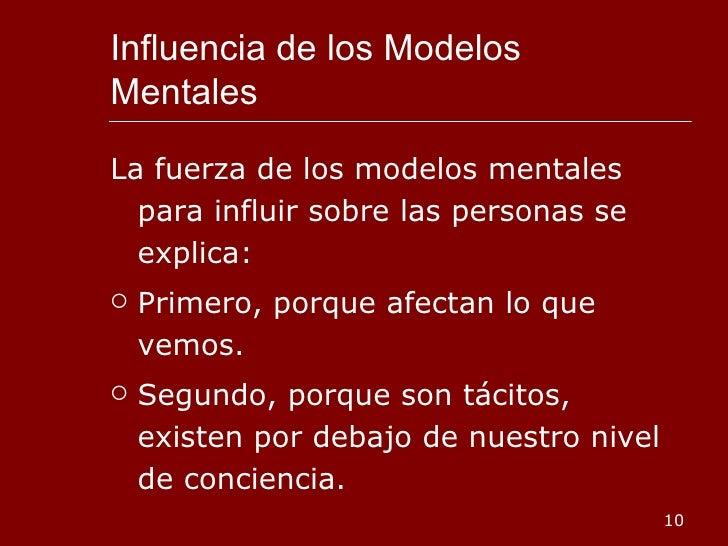 Influencia de los Modelos Mentales <ul><li>La fuerza de los modelos mentales para influir sobre las personas se explica: <...