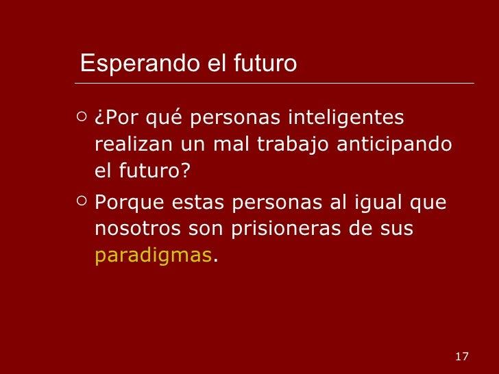 Esperando el futuro <ul><li>¿Por qué personas inteligentes realizan un mal trabajo anticipando el futuro? </li></ul><ul><l...