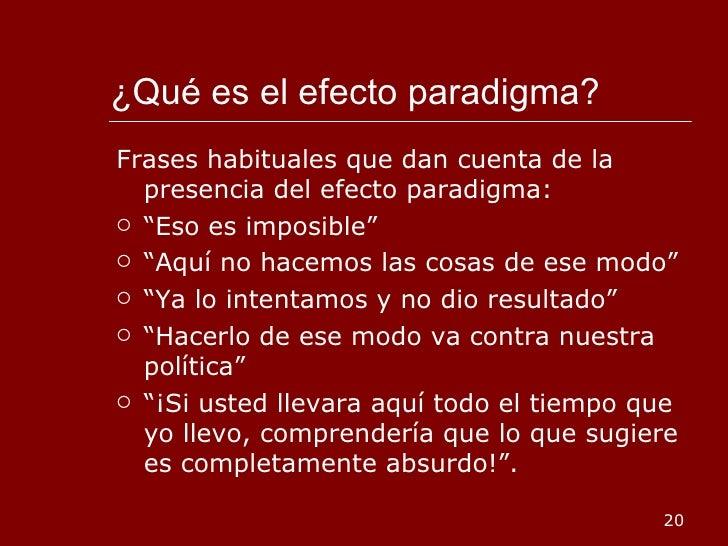 ¿Qué es el efecto paradigma?  <ul><li>Frases habituales que dan cuenta de la presencia del efecto paradigma: </li></ul><ul...