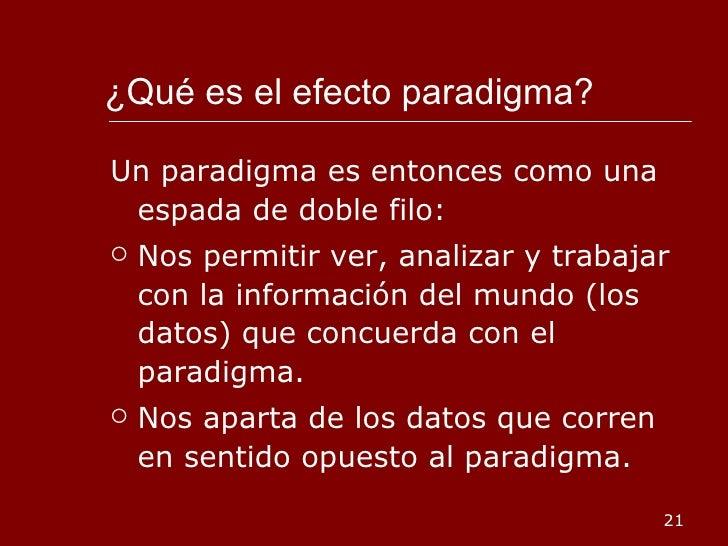 ¿Qué es el efecto paradigma?  <ul><li>Un paradigma es entonces como una espada de doble filo: </li></ul><ul><li>Nos permit...