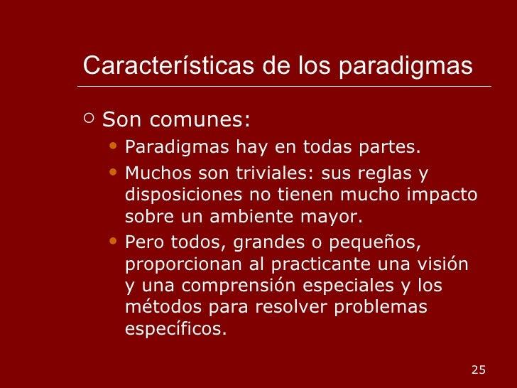 Características de los paradigmas <ul><li>Son comunes: </li></ul><ul><ul><li>Paradigmas hay en todas partes. </li></ul></u...