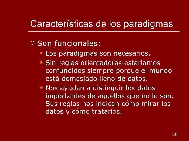 Características de los paradigmas <ul><li>Son funcionales: </li></ul><ul><ul><li>Los paradigmas son necesarios. </li></ul>...