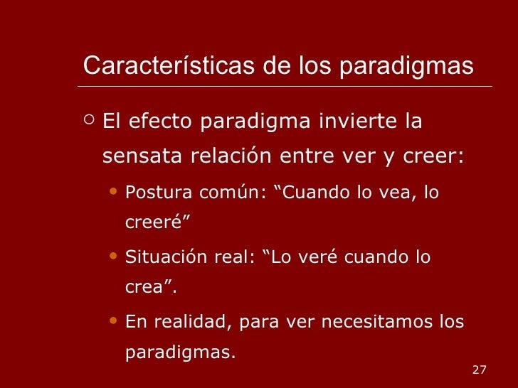 Características de los paradigmas <ul><li>El efecto paradigma invierte la sensata relación entre ver y creer: </li></ul><u...