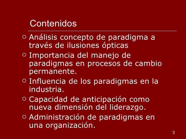 Contenidos <ul><li>Análisis concepto de paradigma a través de ilusiones ópticas </li></ul><ul><li>Importancia del manejo d...