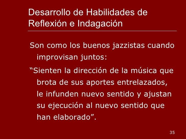 Desarrollo de Habilidades de Reflexión e Indagación <ul><li>Son como los buenos jazzistas cuando improvisan juntos: </li><...