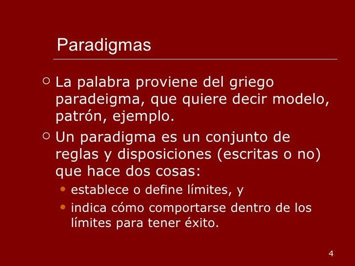Paradigmas <ul><li>La palabra proviene del griego paradeigma, que quiere decir modelo, patrón, ejemplo. </li></ul><ul><li>...