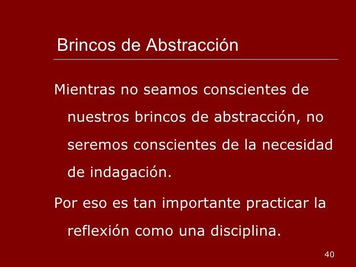 Brincos de Abstracción <ul><li>Mientras no seamos conscientes de nuestros brincos de abstracción, no seremos conscientes d...