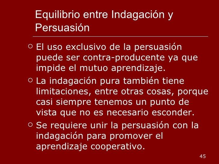 Equilibrio entre Indagación y Persuasión <ul><li>El uso exclusivo de la persuasión puede ser contra-producente ya que impi...