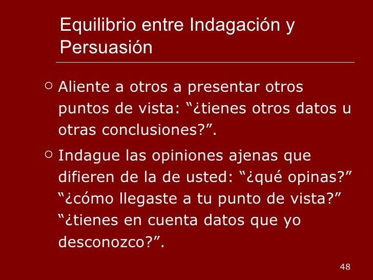 """Equilibrio entre Indagación y Persuasión <ul><li>Aliente a otros a presentar otros puntos de vista: """"¿tienes otros datos u..."""