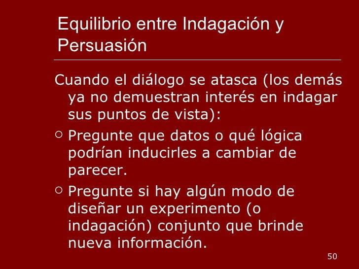 Equilibrio entre Indagación y Persuasión <ul><li>Cuando el diálogo se atasca (los demás ya no demuestran interés en indaga...