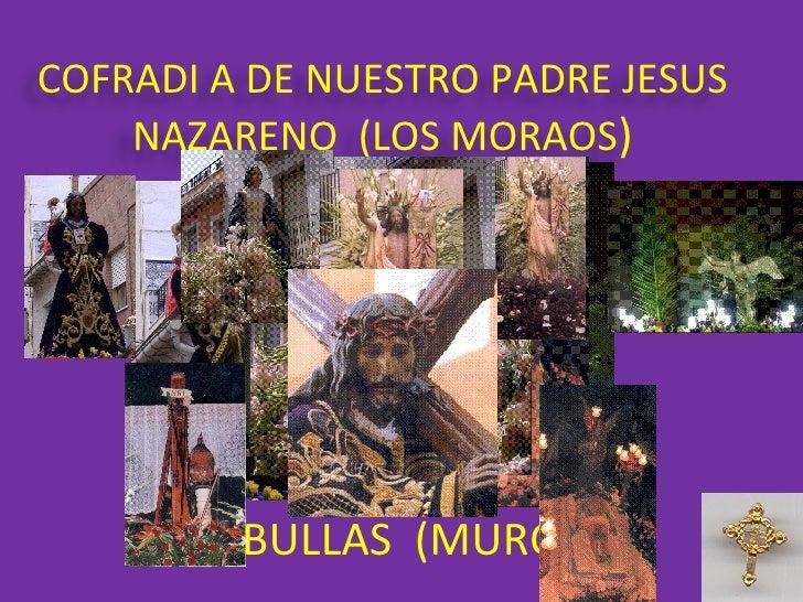 BULLAS  (MURCIA) COFRADI A DE NUESTRO PADRE JESUS NAZARENO  (LOS MORAOS )