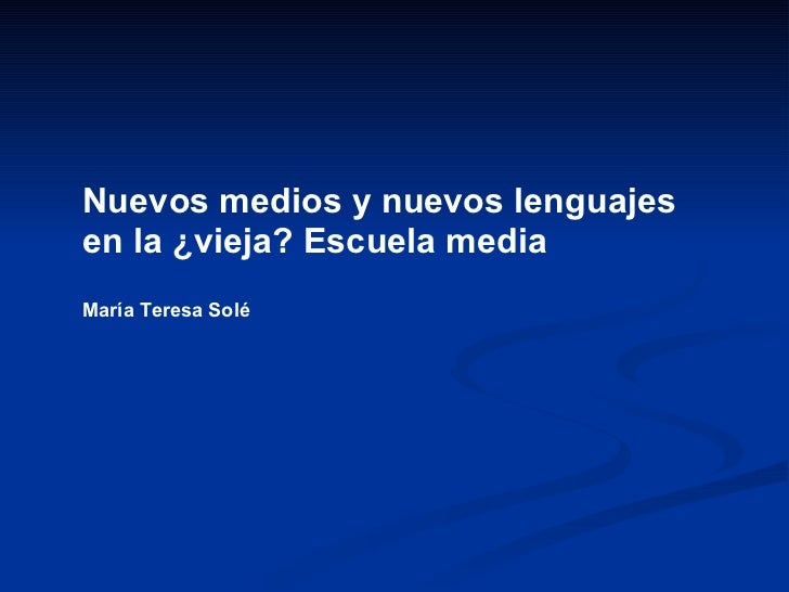 Nuevos medios y nuevos lenguajes  en la ¿vieja? Escuela media María Teresa Solé