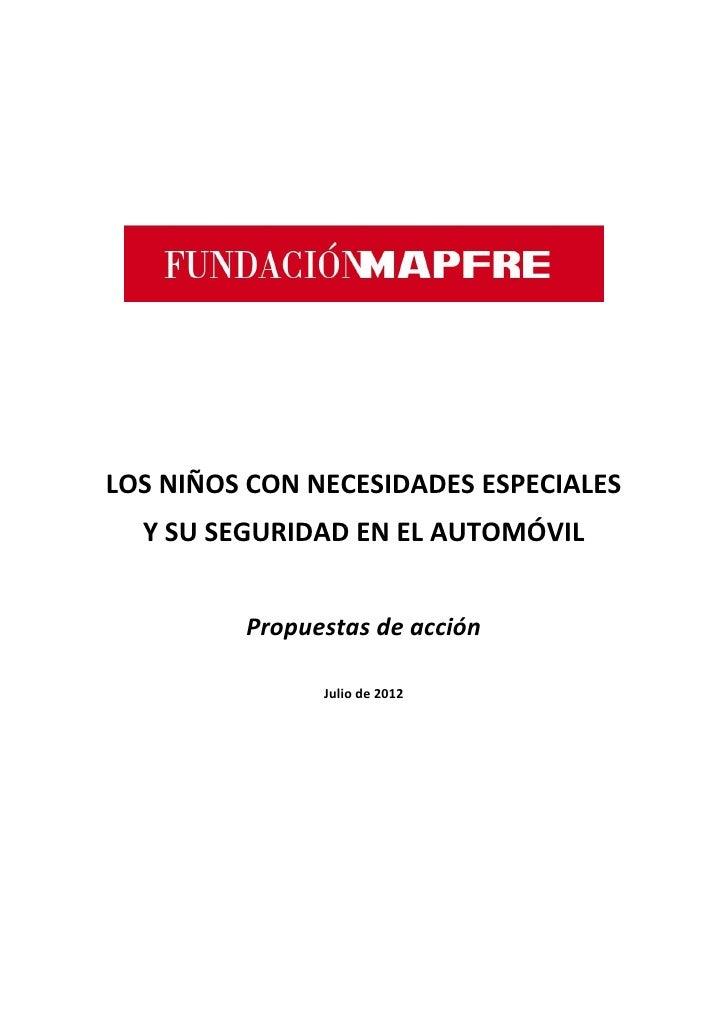 LOS NIÑOS CON NECESIDADES ESPECIALES  Y SU SEGURIDAD EN EL AUTOMÓVIL         Propuestas de acción               Julio de 2...