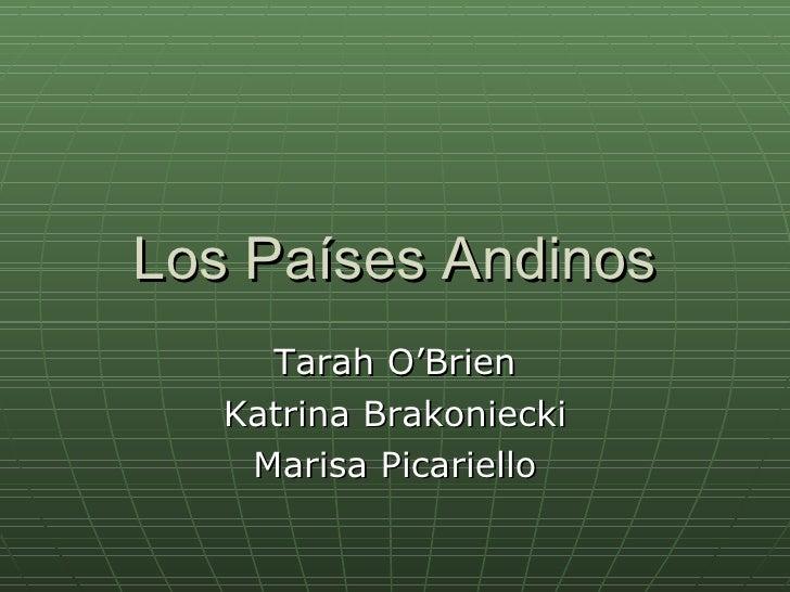 Los Pa íses Andinos Tarah O'Brien Katrina Brakoniecki Marisa Picariello