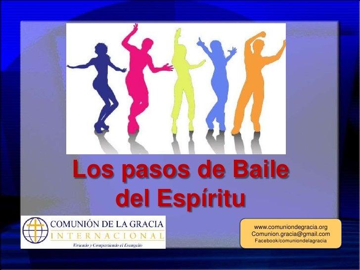 Los pasos de Baile   del Espíritu               www.comuniondegracia.org              Comunion.gracia@gmail.com           ...