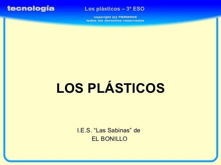 """LOS PLÁSTICOS I.E.S. """"Las Sabinas"""" de  EL BONILLO Los plásticos – 3º ESO"""