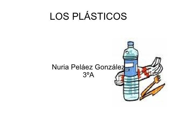 LOS PLÁSTICOS Nuria Peláez González 3ºA