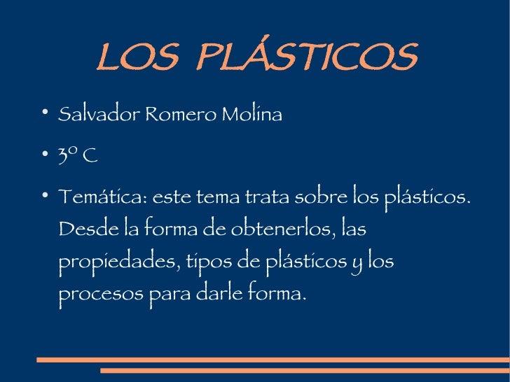 LOS  PLÁSTICOS <ul><li>Salvador Romero Molina </li></ul><ul><li>3º C  </li></ul><ul><li>Temática: este tema trata sobre lo...