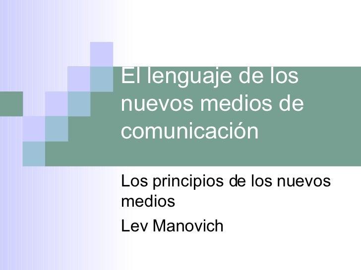 El lenguaje de los nuevos medios de comunicación Los principios de los nuevos medios  Lev Manovich