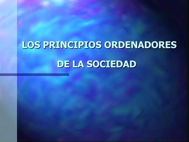 LOS PRINCIPIOS ORDENADORES DE LA SOCIEDAD