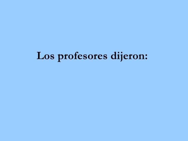 Los profesores dijeron: