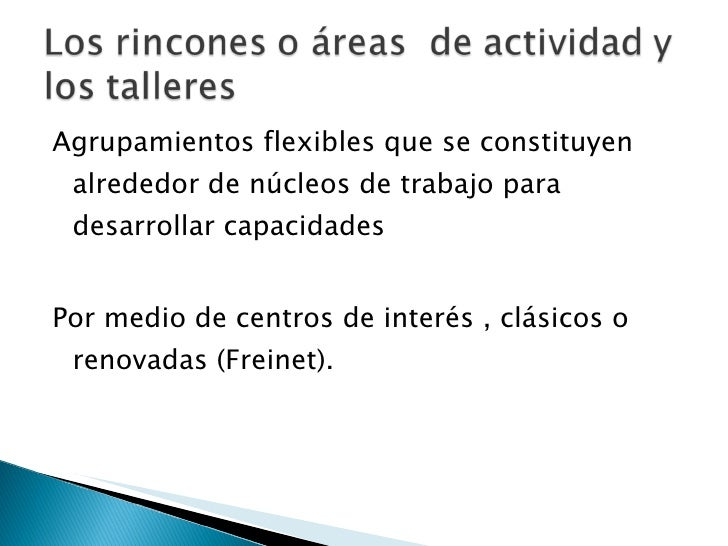 <ul><li>Agrupamientos flexibles que se constituyen alrededor de núcleos de trabajo para desarrollar capacidades </li></ul>...
