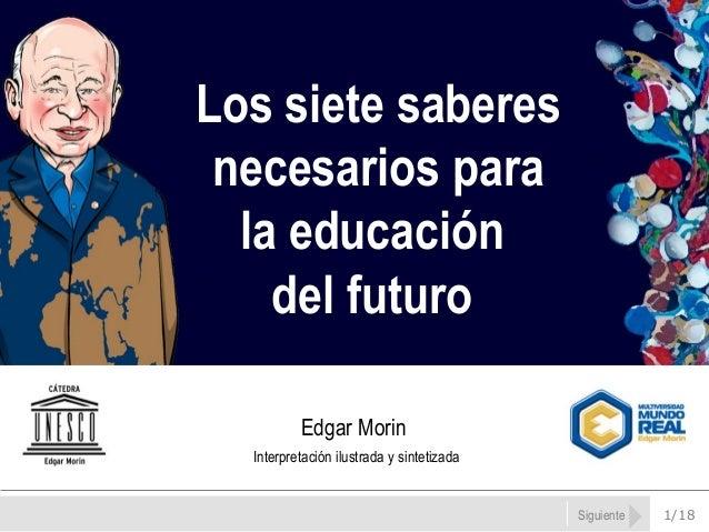 1/18Siguiente Los siete saberes necesarios para la educación del futuro Edgar Morin Interpretación ilustrada y sintetizada