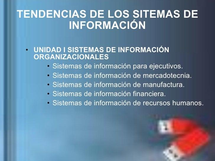 TENDENCIAS DE LOS SITEMAS DE INFORMACIÓN <ul><li>UNIDAD I SISTEMAS DE INFORMACIÓN ORGANIZACIONALES </li></ul><ul><ul><ul><...