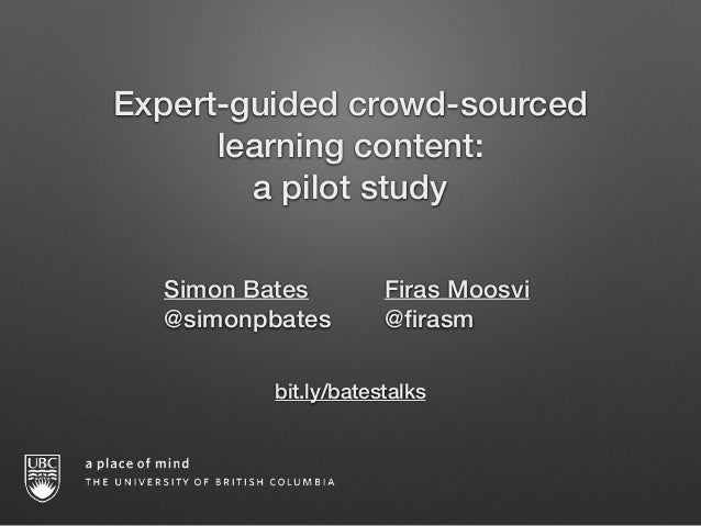 ! bit.ly/batestalks Expert-guided crowd-sourced learning content: a pilot study Simon Bates Firas Moosvi @simonpbates @fira...