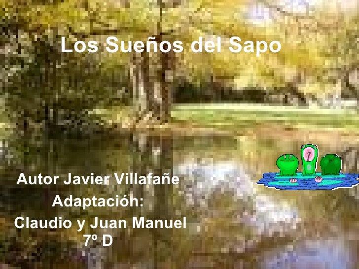 Los Sueños del Sapo Autor Javier Villafañe Adaptación: Claudio y Juan Manuel 7º D