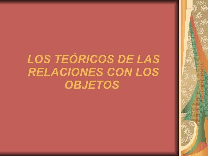 LOS TEÓRICOS DE LAS RELACIONES CON LOS OBJETOS