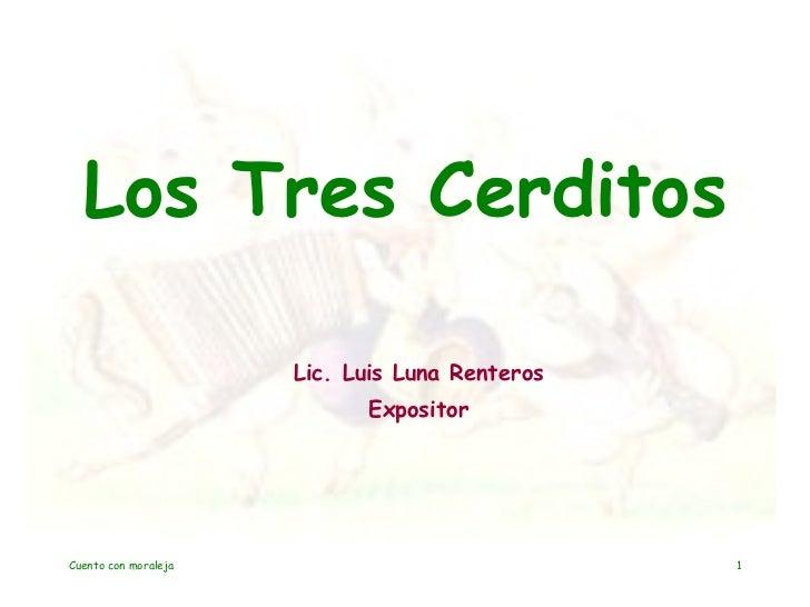 Los Tres Cerditos Lic. Luis Luna Renteros Expositor