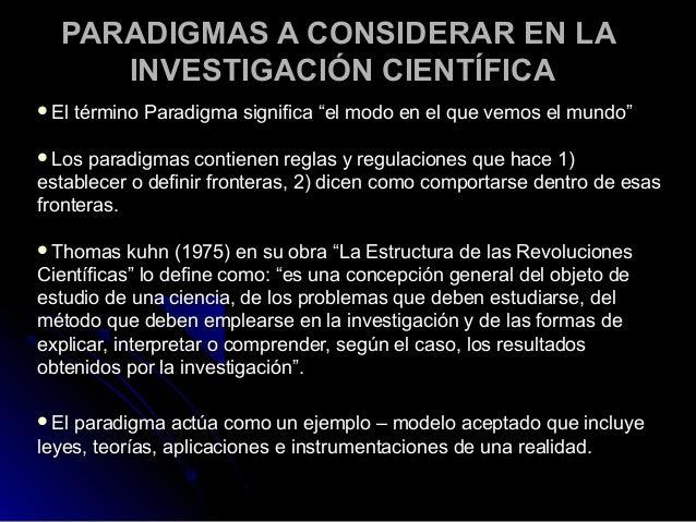 """PARADIGMAS A CONSIDERAR EN LA     INVESTIGACIÓN CIENTÍFICAEl   término Paradigma significa """"el modo en el que vemos el mu..."""