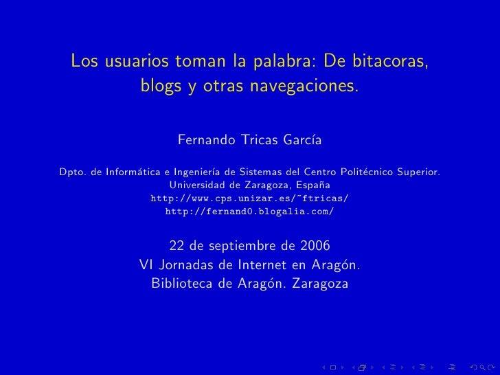 Los usuarios toman la palabra: De bitacoras,           blogs y otras navegaciones.                         Fernando Tricas...