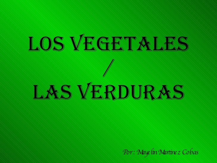 LOS VEGETALES / LAS VERDURAS Por : Mayelin Martinez Cobas